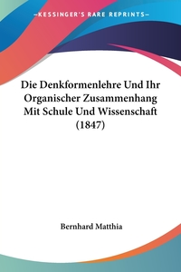 Книга под заказ: «Die Denkformenlehre Und Ihr Organischer Zusammenhang Mit Schule Und Wissenschaft (1847)»