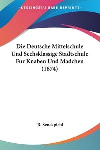 Книга под заказ: «Die Deutsche Mittelschule Und Sechsklassige Stadtschule Fur Knaben Und Madchen (1874)»