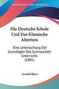 Книга под заказ: «Die Deutsche Schule Und Das Klassische Altertum»