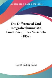 Книга под заказ: «Die Differenzial Und Integralrechnung Mit Functionen Einer Variabeln (1839)»