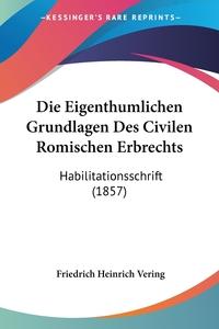 Книга под заказ: «Die Eigenthumlichen Grundlagen Des Civilen Romischen Erbrechts»