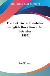 Книга под заказ: «Die Elektrische Eisenbahn Bezuglich Ihres Baues Und Betriebes (1883)»