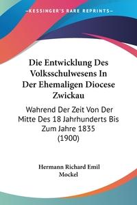 Книга под заказ: «Die Entwicklung Des Volksschulwesens In Der Ehemaligen Diocese Zwickau»