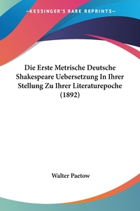 Книга под заказ: «Die Erste Metrische Deutsche Shakespeare Uebersetzung In Ihrer Stellung Zu Ihrer Literaturepoche (1892)»