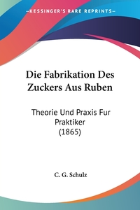 Книга под заказ: «Die Fabrikation Des Zuckers Aus Ruben»