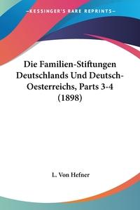 Книга под заказ: «Die Familien-Stiftungen Deutschlands Und Deutsch-Oesterreichs, Parts 3-4 (1898)»