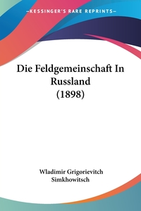 Книга под заказ: «Die Feldgemeinschaft In Russland (1898)»