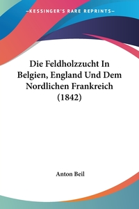 Книга под заказ: «Die Feldholzzucht In Belgien, England Und Dem Nordlichen Frankreich (1842)»