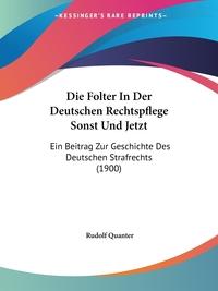 Книга под заказ: «Die Folter In Der Deutschen Rechtspflege Sonst Und Jetzt»