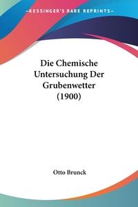 Книга под заказ: «Die Chemische Untersuchung Der Grubenwetter (1900)»
