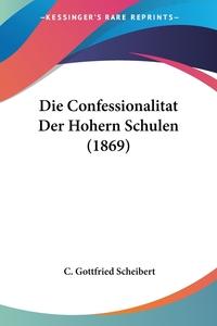 Книга под заказ: «Die Confessionalitat Der Hohern Schulen (1869)»