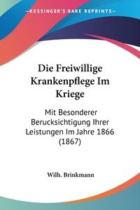 Книга под заказ: «Die Freiwillige Krankenpflege Im Kriege»