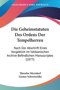 Книга под заказ: «Die Geheimstatuten Des Ordens Der Tempelherren»