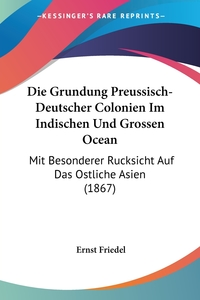 Книга под заказ: «Die Grundung Preussisch-Deutscher Colonien Im Indischen Und Grossen Ocean»