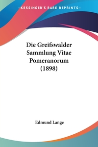 Книга под заказ: «Die Greifswalder Sammlung Vitae Pomeranorum (1898)»