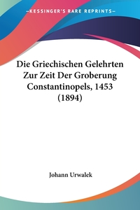 Книга под заказ: «Die Griechischen Gelehrten Zur Zeit Der Groberung Constantinopels, 1453 (1894)»