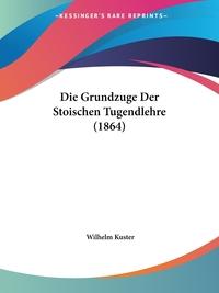Книга под заказ: «Die Grundzuge Der Stoischen Tugendlehre (1864)»