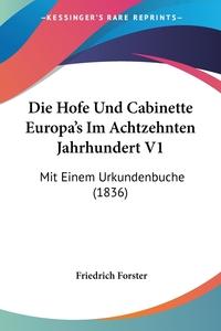 Книга под заказ: «Die Hofe Und Cabinette Europa's Im Achtzehnten Jahrhundert V1»