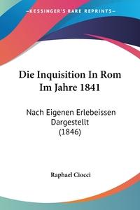 Книга под заказ: «Die Inquisition In Rom Im Jahre 1841»