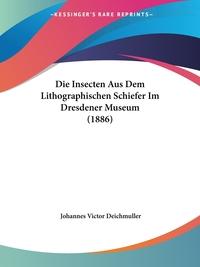 Книга под заказ: «Die Insecten Aus Dem Lithographischen Schiefer Im Dresdener Museum (1886)»
