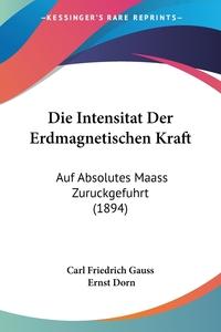 Книга под заказ: «Die Intensitat Der Erdmagnetischen Kraft»