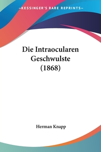 Книга под заказ: «Die Intraocularen Geschwulste (1868)»