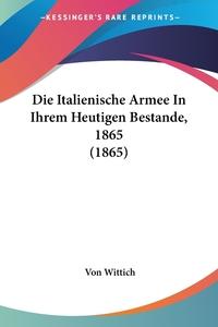 Книга под заказ: «Die Italienische Armee In Ihrem Heutigen Bestande, 1865 (1865)»
