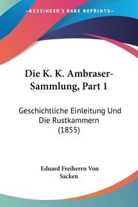 Книга под заказ: «Die K. K. Ambraser-Sammlung, Part 1»