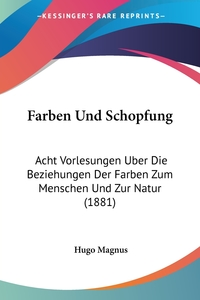 Farben Und Schopfung: Acht Vorlesungen Uber Die Beziehungen Der Farben Zum Menschen Und Zur Natur (1881), Hugo Magnus обложка-превью