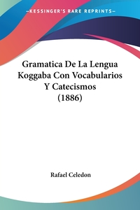 Gramatica De La Lengua Koggaba Con Vocabularios Y Catecismos (1886), Rafael Celedon обложка-превью