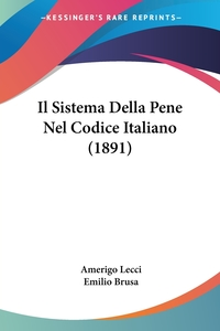 Il Sistema Della Pene Nel Codice Italiano (1891), Amerigo Lecci, Emilio Brusa обложка-превью