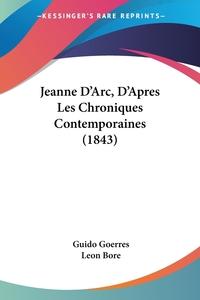 Jeanne D'Arc, D'Apres Les Chroniques Contemporaines (1843), Guido Goerres обложка-превью