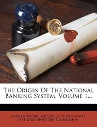 Книга под заказ: «The Origin Of The National Banking System, Volume 1...»