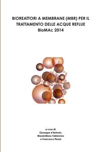 Книга под заказ: «BIOREATTORI A MEMBRANE (MBR) PER IL TRATTAMENTO DELLE ACQUE REFLUE - BioMAc 2014 -»