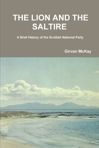 Книга под заказ: «THE LION AND THE SALTIRE  A Brief History of the Scottish National Party»
