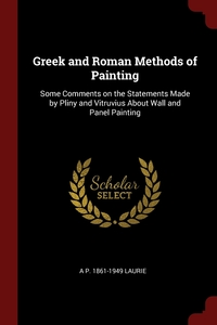 Greek and Roman Methods of Painting: Some Comments on the Statements Made by Pliny and Vitruvius About Wall and Panel Painting, A P. 1861-1949 Laurie обложка-превью