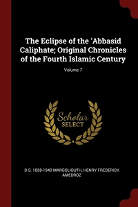 The Eclipse of the 'Abbasid Caliphate; Original Chronicles of the Fourth Islamic Century; Volume 7, D S. 1858-1940 Margoliouth, Henry Frederick Amedroz обложка-превью