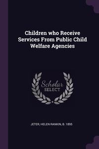 Children who Receive Services From Public Child Welfare Agencies, Helen Rankin Jeter обложка-превью