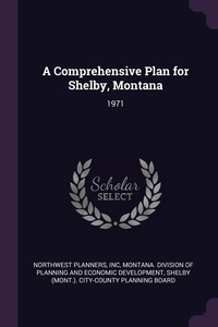 A Comprehensive Plan for Shelby, Montana: 1971, Inc Northwest Planners, Montana. Division of Planning and Econom, Shelby (Mont.). City-County Planni обложка-превью