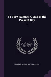 So Very Human: A Tale of the Present Day: 1, Alfred Bate Richards обложка-превью
