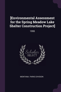 [Environmental Assessment for the Spring Meadow Lake Shelter Construction Project]: 1995, Montana. Parks Division обложка-превью