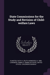 State Commissions for the Study and Revision of Child-welfare Laws, Ruth H. b. 1884 Olmsted, Emma O. Lundberg, United States. Children's Bureau обложка-превью