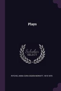 Plays, Anna Cora Ogden Mowatt Ritchie обложка-превью