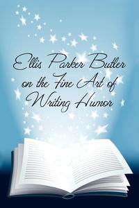 Книга под заказ: «Ellis Parker Butler on the Fine Art of Writing Humor»