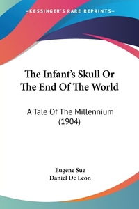 The Infant's Skull Or The End Of The World: A Tale Of The Millennium (1904), Eugene Sue обложка-превью