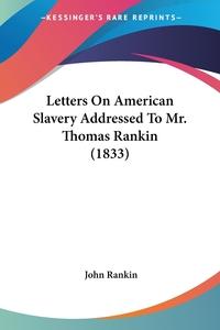 Letters On American Slavery Addressed To Mr. Thomas Rankin (1833), John Rankin обложка-превью