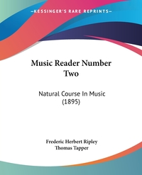 Music Reader Number Two: Natural Course In Music (1895), Frederic Herbert Ripley, Thomas Tapper обложка-превью