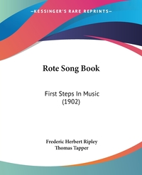 Rote Song Book: First Steps In Music (1902), Frederic Herbert Ripley, Thomas Tapper обложка-превью