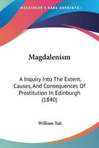 Magdalenism: A Inquiry Into The Extent, Causes, And Consequences Of Prostitution In Edinburgh (1840), William Tait обложка-превью