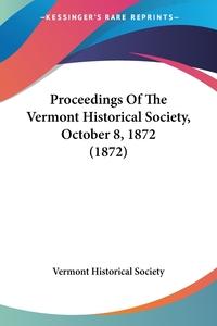 Proceedings Of The Vermont Historical Society, October 8, 1872 (1872), Vermont Historical Society обложка-превью
